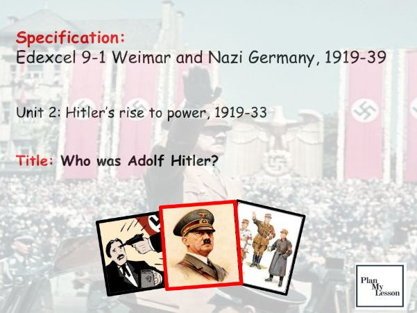 Edexcel 9-1 Weimar & Nazi Germany, 1918-1939: Lesson 11:  Who was Adolf Hitler?