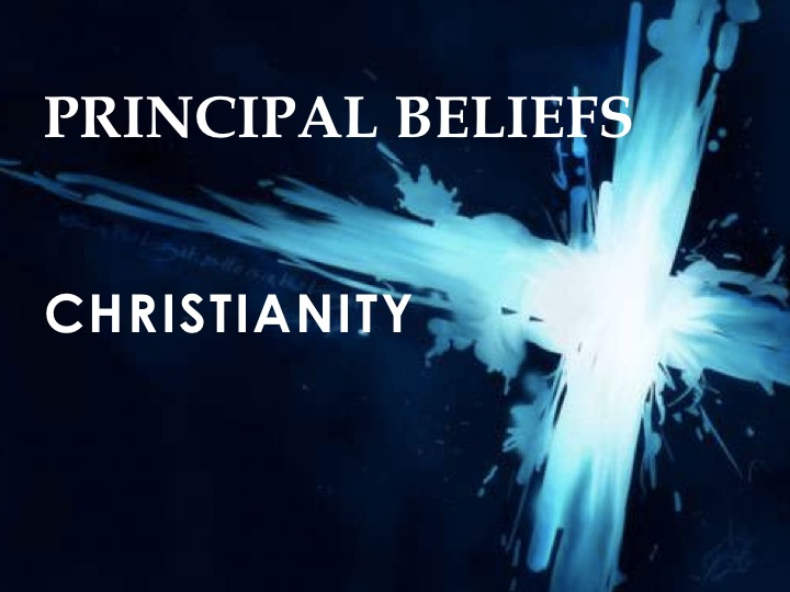 principal beliefs christianity essay Read this essay on christianity essay in order to attain a sense of inner peace, one must follow the 5 principle beliefs of christianity.