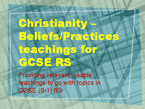 GCSE RS Christianity relevant teachings for Beliefs and Practices