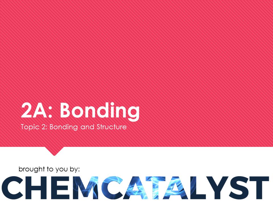 EdExcel – AS Chemistry – Topic 2A: Bonding