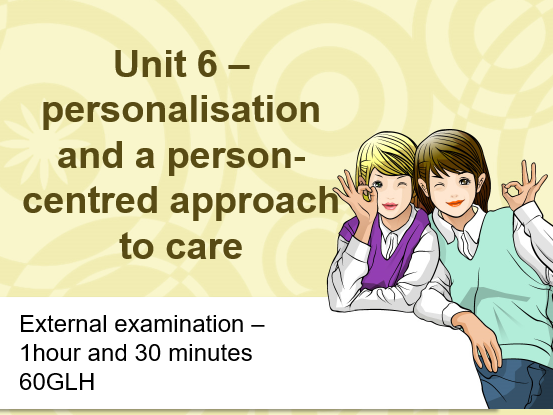 Cambridge technical 2016 health and social care EXAM Unit 6 Personalisation