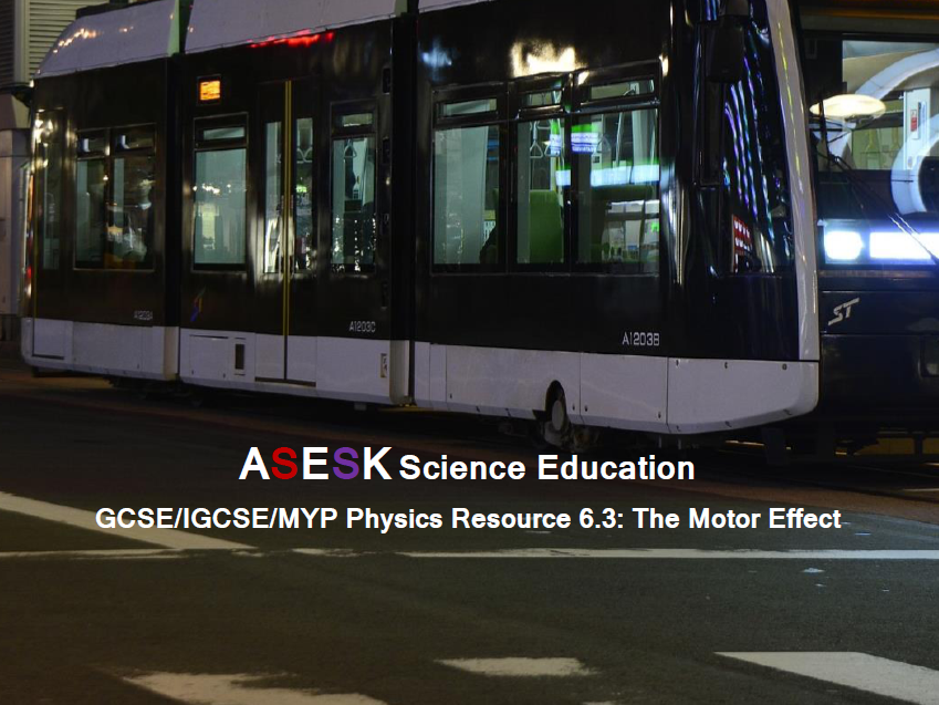 ASESK GCSE Physics Resource 6.3: The Motor Effect