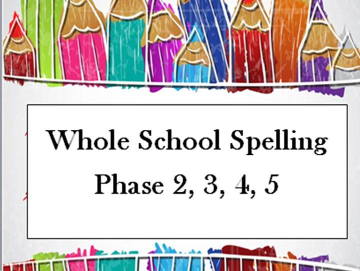 Whole School Spelling: Phase 2, 3, 4, 5
