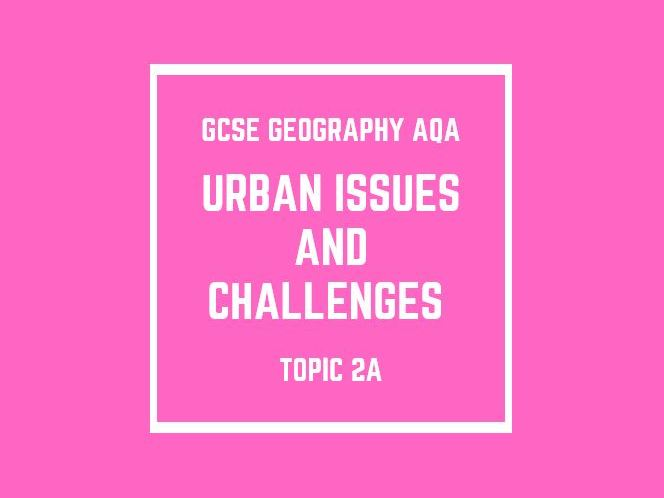 GCSE Geography AQA Topic 2A: Urban Issues and Challenges