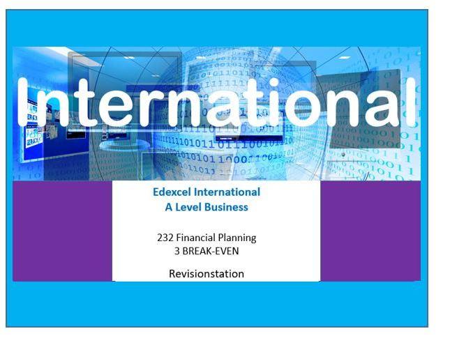 232 Financial planning: 3 Break even Edexcel INTERNATIONAL A level business