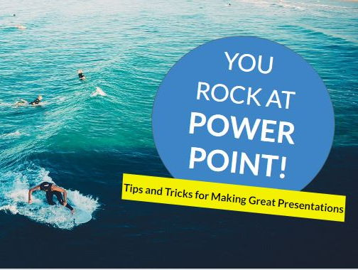 You Rock at Powerpoint: Tips and Tricks for Making Great Presentations