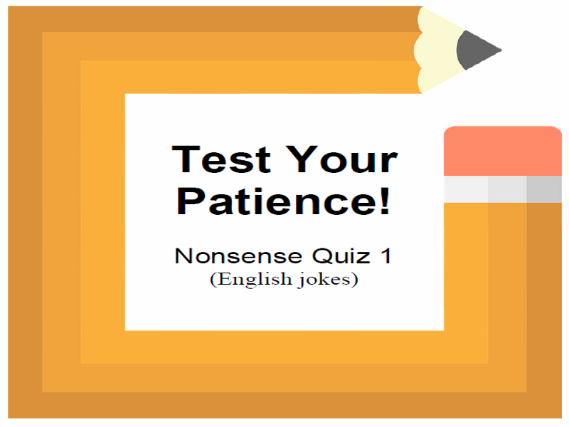 test your patience  nonsense quiz 1  english jokes  by