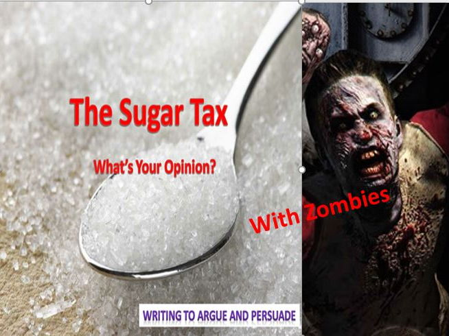 The Sugar Tax - Writing to Argue and Persuade with Zombies!