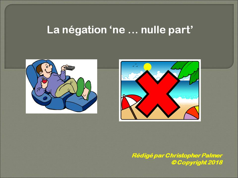 French: Negatives: Ne .... nulle part
