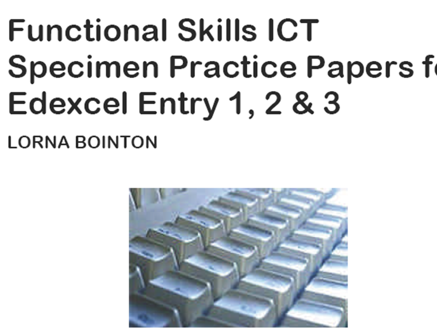 Functional Skills ICT Entry Level:  Specimen Practice Papers (for Edexcel)