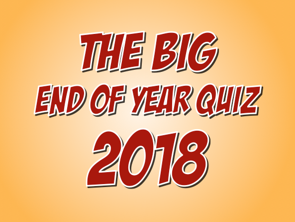 The Big End of Year Quiz 2018! - End of Term / Summer Quiz - Music, News, Sport, Film etc.