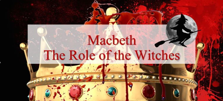 Macbeth - The Role of the Witches