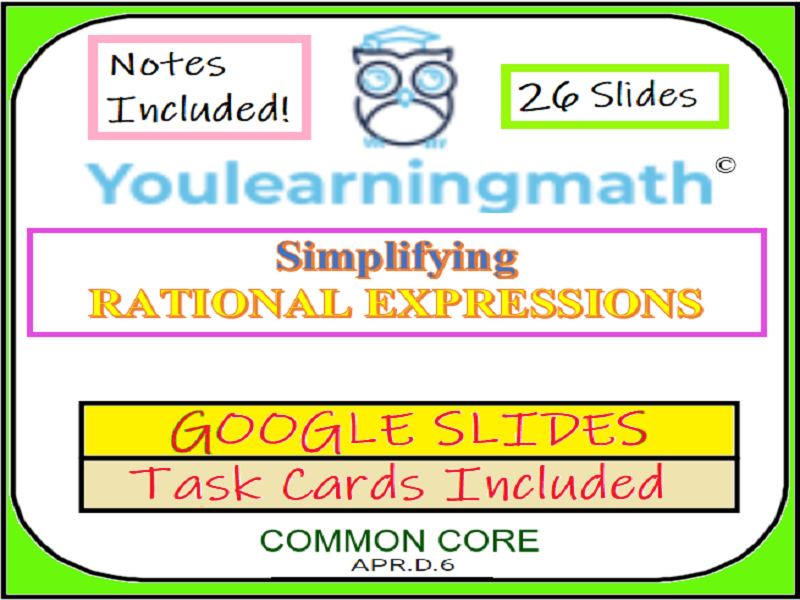 Simplifying Rational Expressions and stating excluded values: GOOGLE Slides + Printable Task Cards