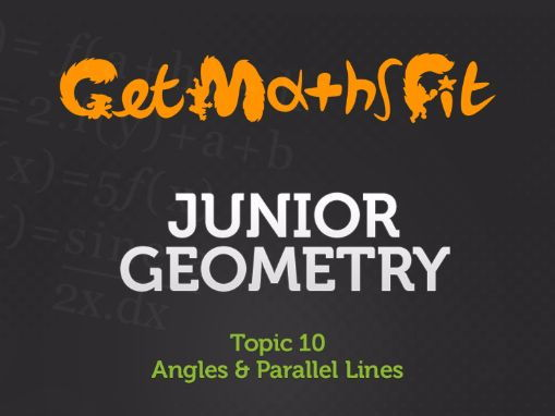 Angles & Parallel Lines (Topic 10): Bringing topics 1-9 together to develop problem solving mastery