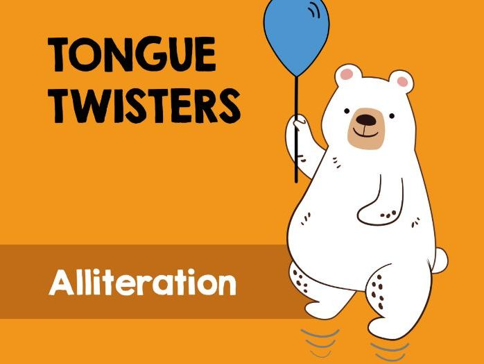 Tongue-Twisters and alliteration.
