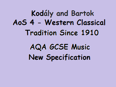 AQA GCSE Music New Specification Kodály and Bartok Hungarian Folk Music