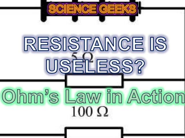 RESISTANCE IS USELESS? OHM'S LAW IN ACTION