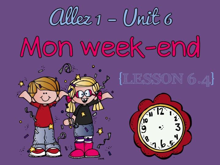 Allez 1 - Unit 6 - Mon week-end - 6.4 - daily routine - time - reflexive verbs - KS3 French