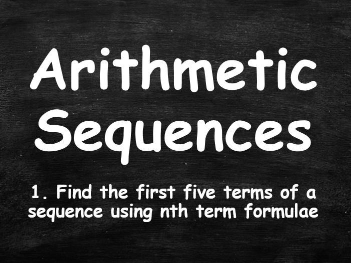 ALGEBRA. Sequences. Arithmetic Sequences. 1. Find 1st 5 Terms from nth Term Formulae