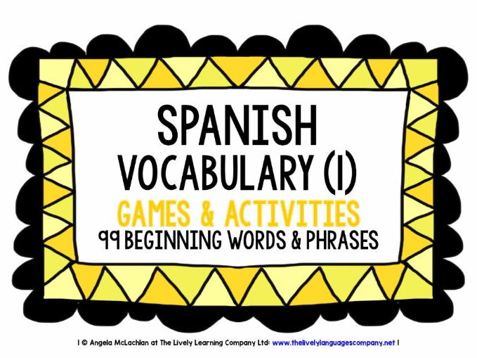 SPANISH VOCABULARY (1) - 99 WORDS & PHRASES - GAMES & ACTIVITIES