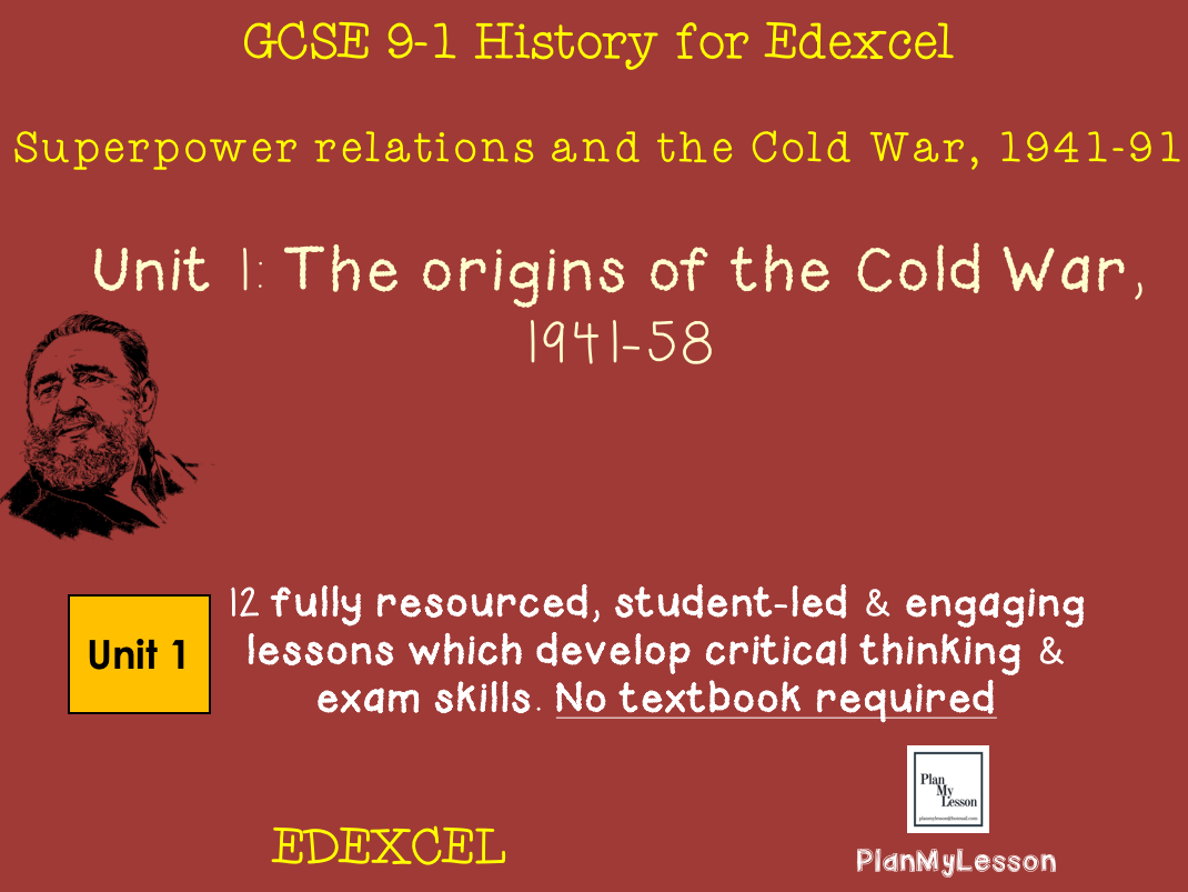 GCSE EDEXCEL Superpower relations & the Cold War Unit 1: The origins of the Cold War 1941 -58 GCSE (9-1)