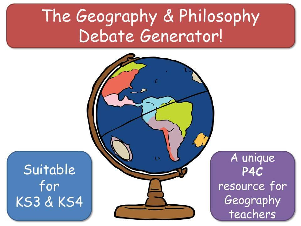 The Geography & Philosophy Debate Generator (P4C for Geography) [Discussion Generator] KS3-5