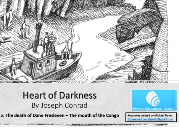 A Level: (2) Heart of Darkness Part 1 - 2 of 5 The death of Dane Fresleven – The mouth of the Congo