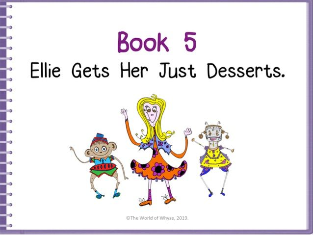 Assemblies / PSHE/ Moral Values/ Literacy- Book 5 Ellie Gets Her Just Desserts - The World Of Whyse.