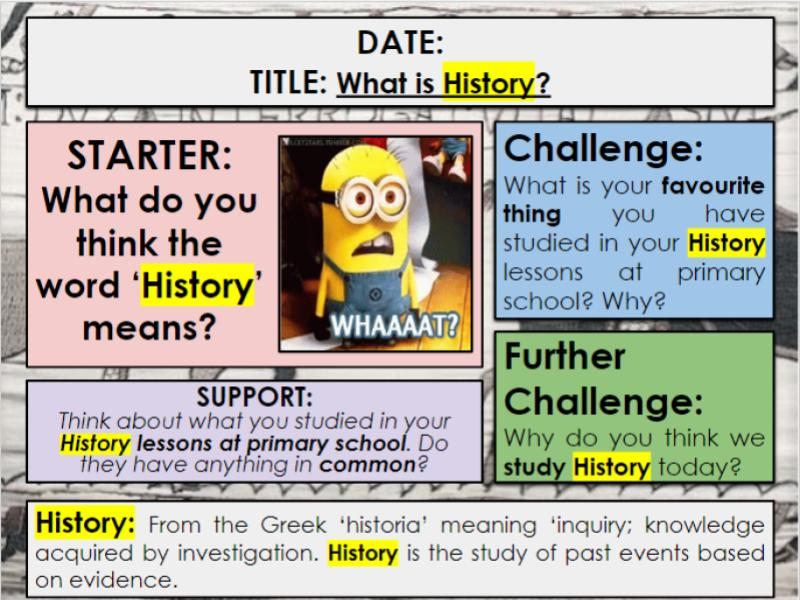 KS3 Introduction to History Lesson: Y7 Lesson 1: What is History and why do we study it? Y7 Y8 Y9