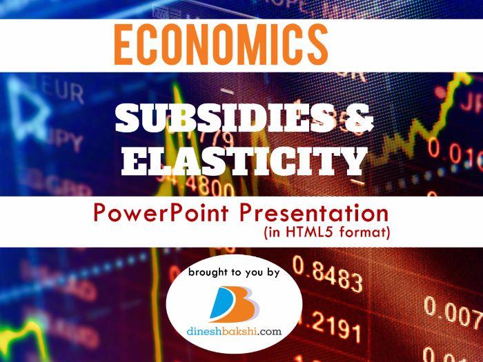 Subsidy & Elasticity - Presentation - IGCSE/A Level/IB Economics