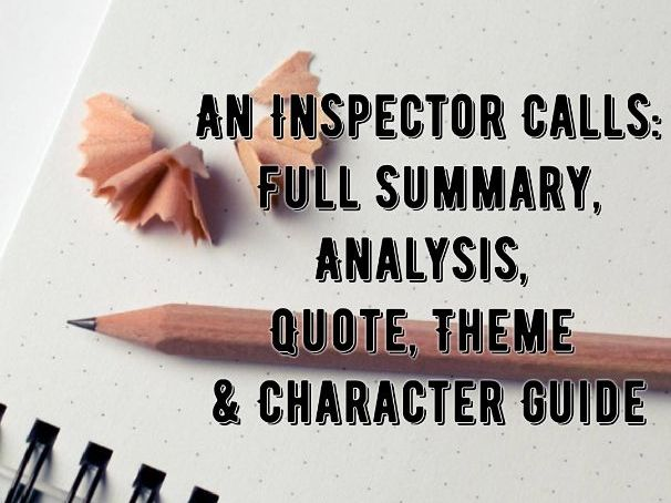 An Inspector Calls - FULL SUMMARY AND ANALYSIS REVISION / STUDY GUIDE