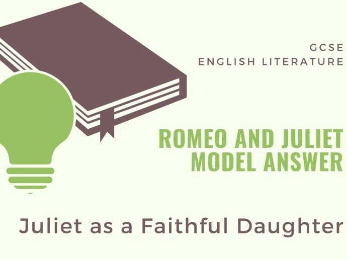 Model Answer: Juliet as a faithful daughter in 'Romeo and Juliet'