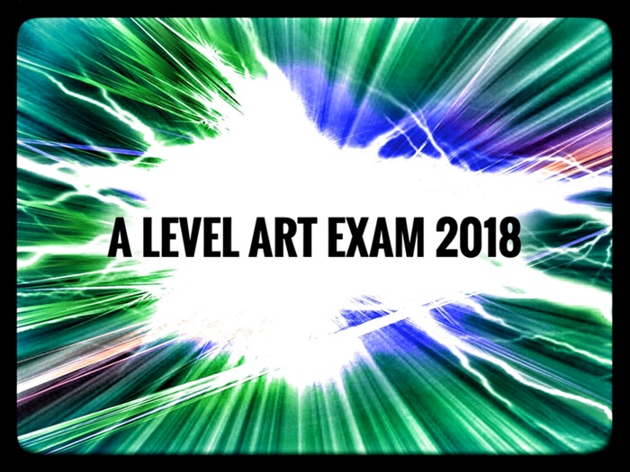 Art. EdExcel and AQA A level Art Exam 2018