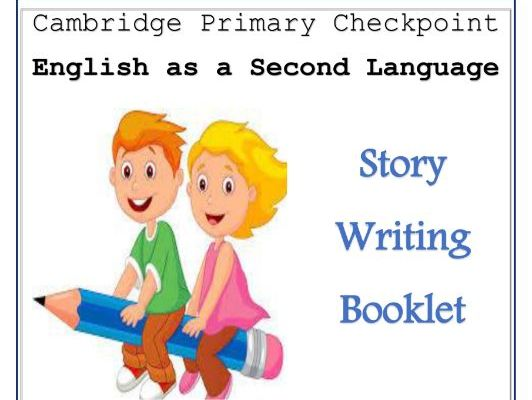 Cambridge Primary Checkpoint ESL Story Writing Booklet for Distance Learning.