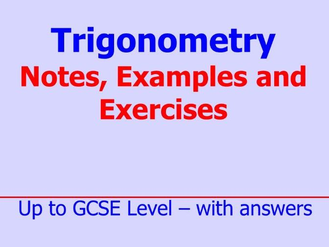 Trigonometry - Notes, Examples and Exercises