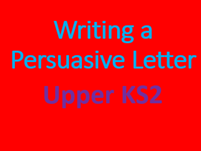 Writing a Persuasive Letter- Upper KS2