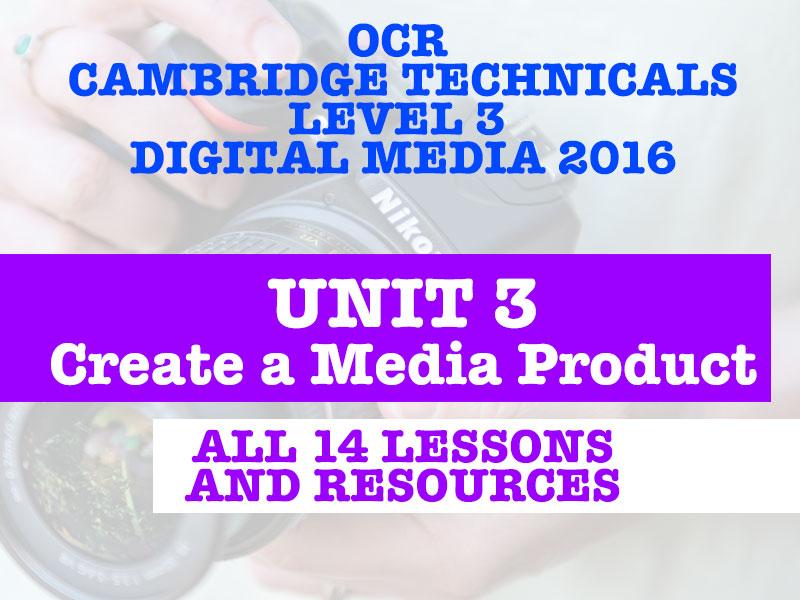 OCR CAMBRIDGE TECHNICALS IN DIGITAL MEDIA LEVEL 3 - UNIT 3 CREATE A MEDIA PRODUCT