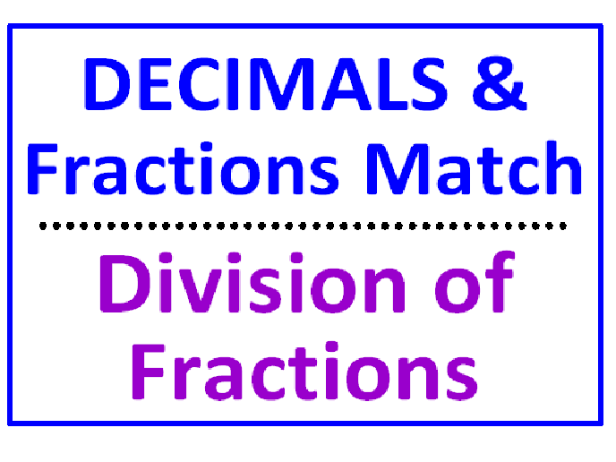 Decimals and Fractions Matches 1 & 2 PLUS Dividing Fractions with A Twist