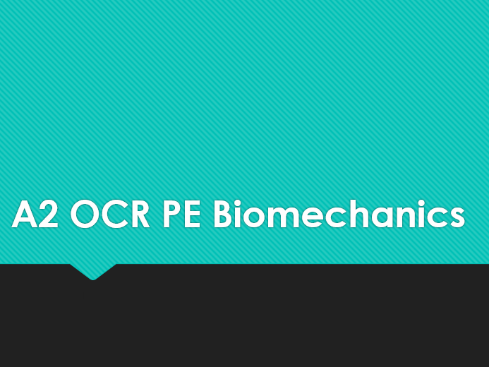 A2 OCR PE Biomechanics- Introduction and Recap