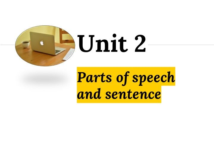Grammar Unit 2: Parts of speech and sentence