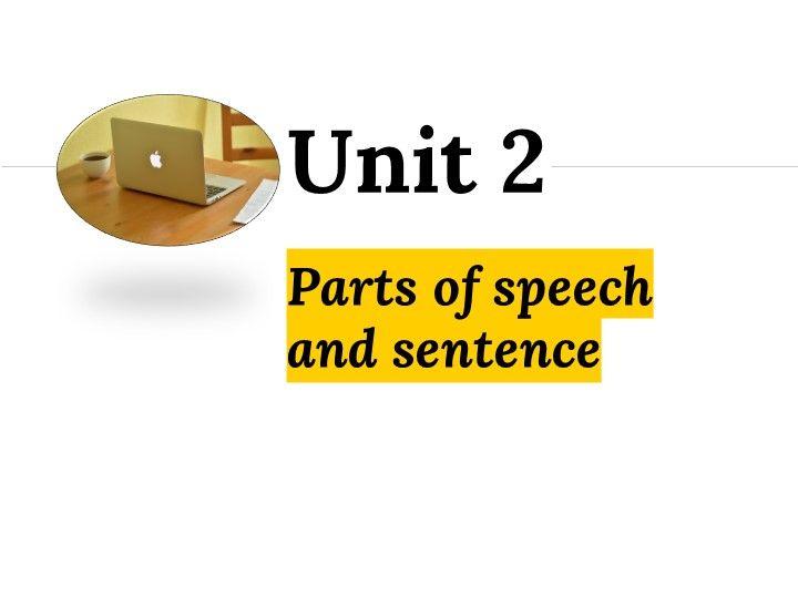 Grammar Unit 2: Parts of speech and sentence