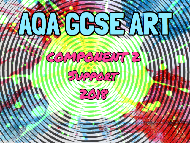 AQA GCSE ART. External Task (Component 2) Support Resources 2018.