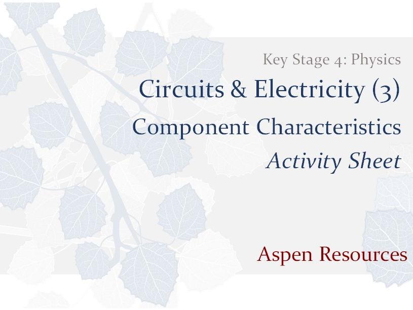Component Characteristics  ¦  KS4  ¦  Physics  ¦  Circuits & Electricity (3)  ¦  Activity Sheet