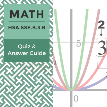 HSA.SSE.B.3.B - Quiz and Answer Guide