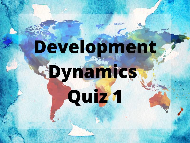 Quiz 1 (WITH ANSWERS) - Development Dynamics - GCSE Geography Edexcel B