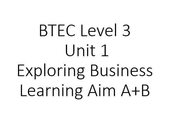 Pearsons BTEC Level 3 - Unit 1 Exploring Business Learning Aims A + B