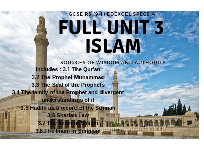 FULL UNIT 3 GCSE RS (9-1) EDEXCEL SPECS A ISLAM SOURCES OF WISDOM AND AUTHORITY