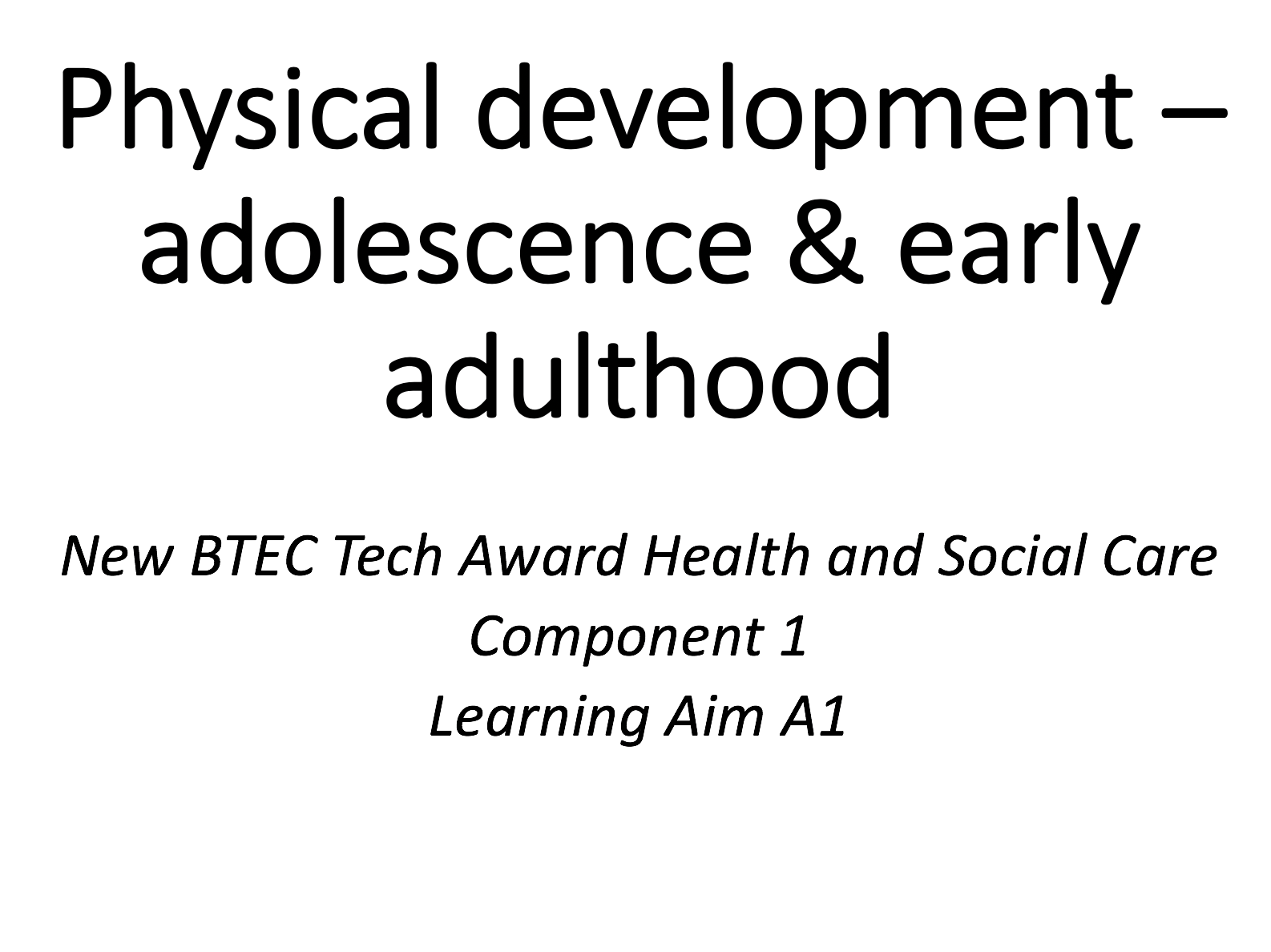 Physical development – adolescence & early adulthood