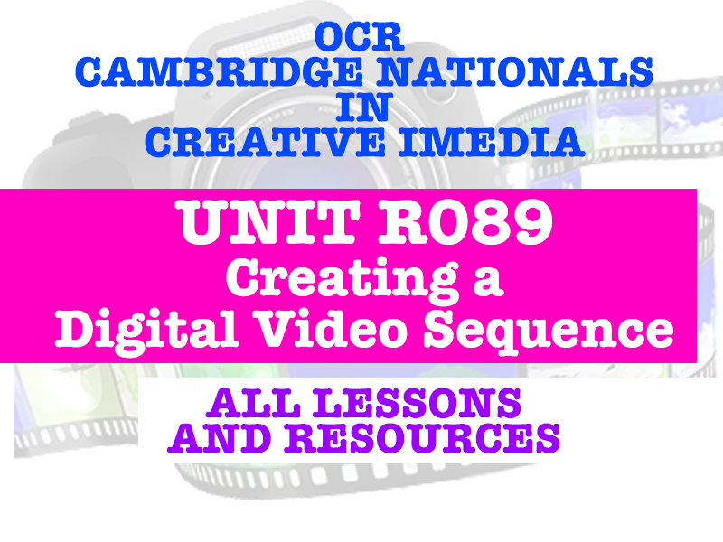 OCR Cambridge Nationals in Creative iMedia R089- CREATING A DIGITAL VIDEO SEQUENCE