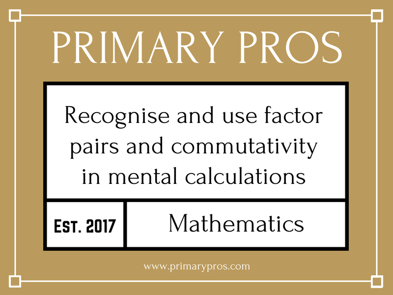 Recognise and use factor pairs and commutativity in mental calculations